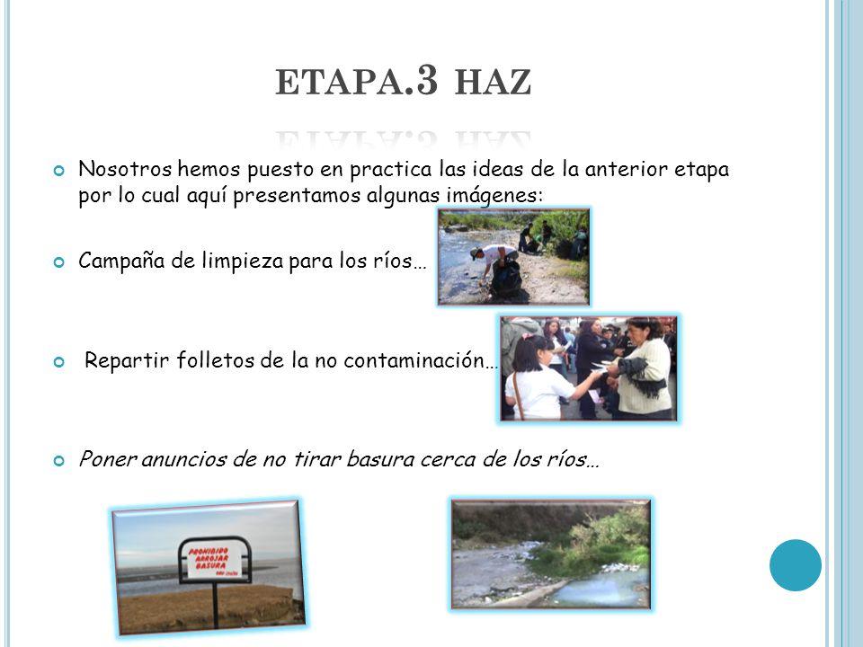 etapa.3 haz Nosotros hemos puesto en practica las ideas de la anterior etapa por lo cual aquí presentamos algunas imágenes:
