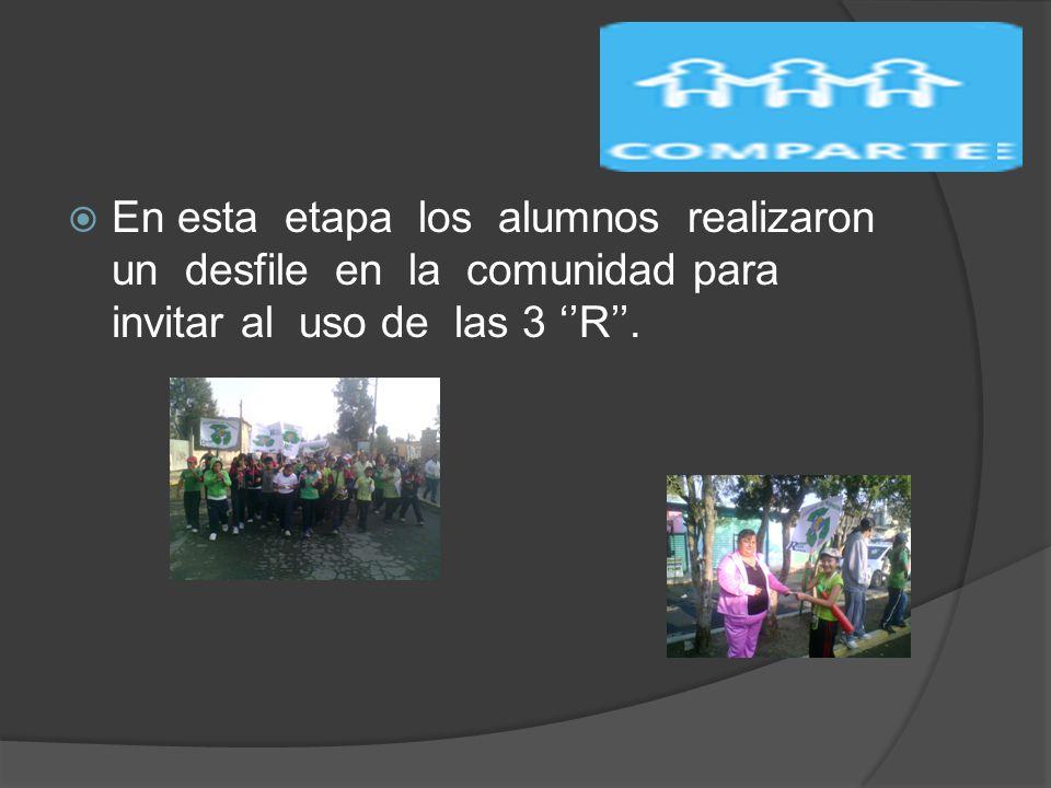 En esta etapa los alumnos realizaron un desfile en la comunidad para invitar al uso de las 3 ''R''.