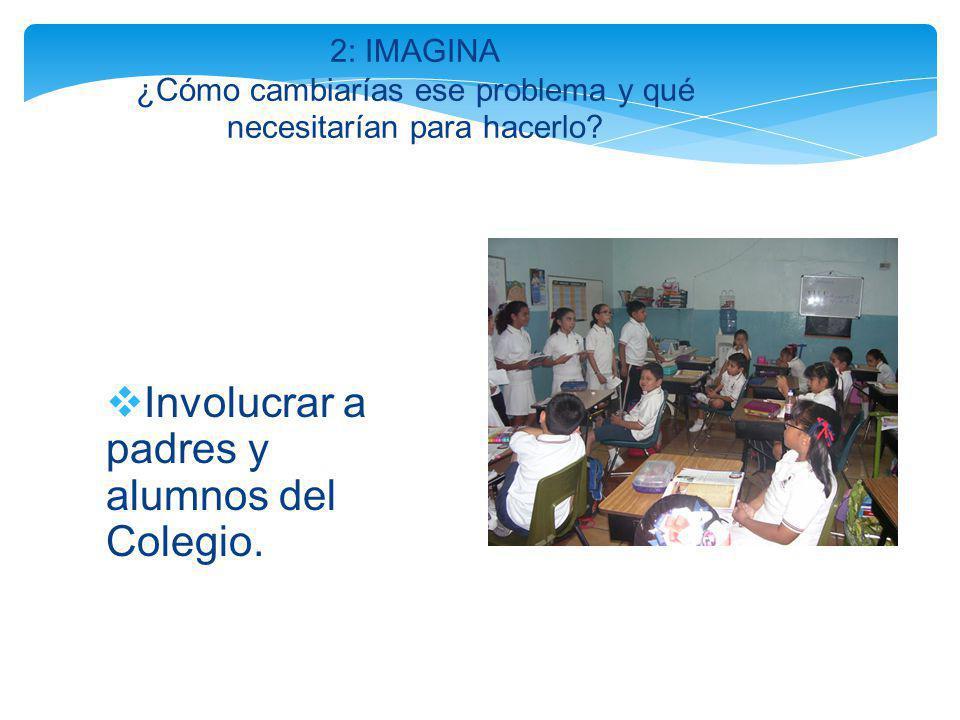 Involucrar a padres y alumnos del Colegio.