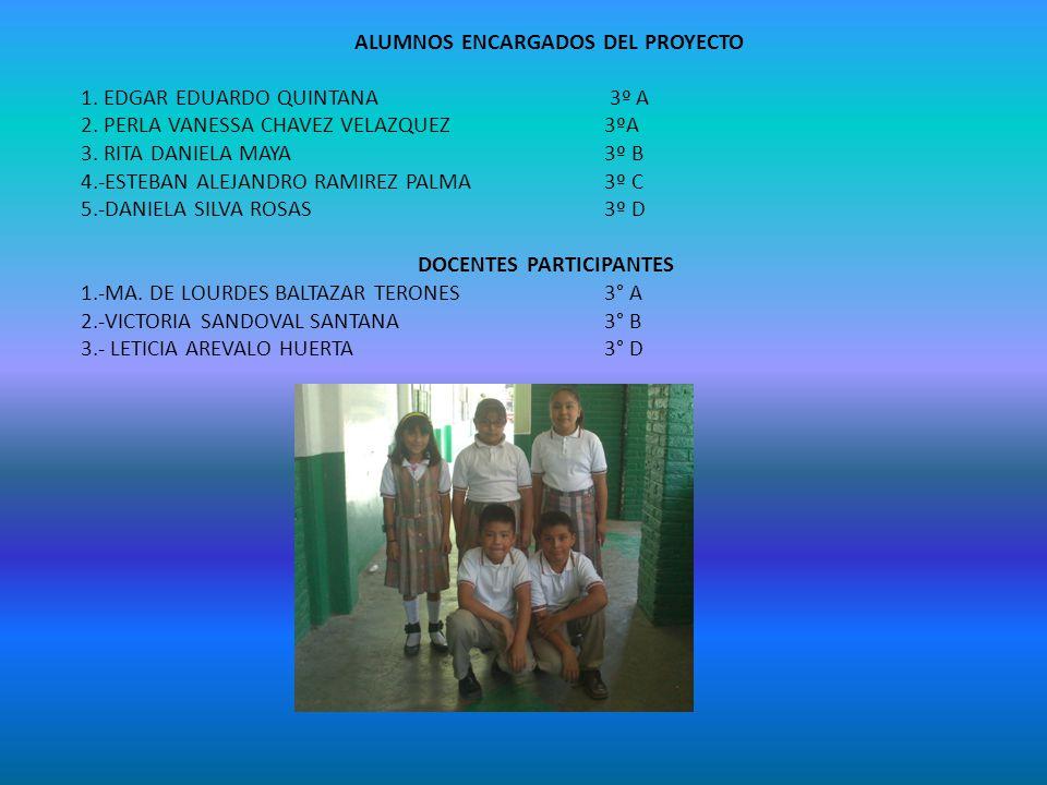 ALUMNOS ENCARGADOS DEL PROYECTO 1. EDGAR EDUARDO QUINTANA. 3º A 2
