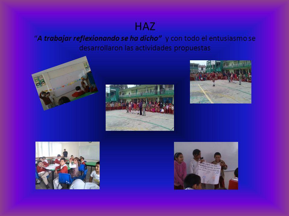 HAZ A trabajar reflexionando se ha dicho y con todo el entusiasmo se desarrollaron las actividades propuestas