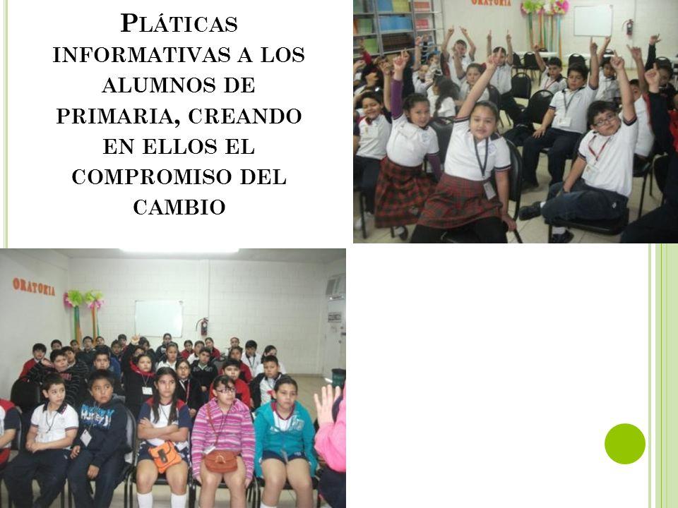 Pláticas informativas a los alumnos de primaria, creando en ellos el compromiso del cambio