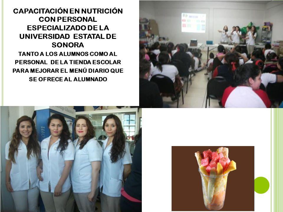 CAPACITACIÓN EN NUTRICIÓN CON PERSONAL ESPECIALIZADO DE LA UNIVERSIDAD ESTATAL DE SONORA tanto a los alumnos como al personal de la tienda escolar para mejorar el menú diario que se ofrece al alumnado