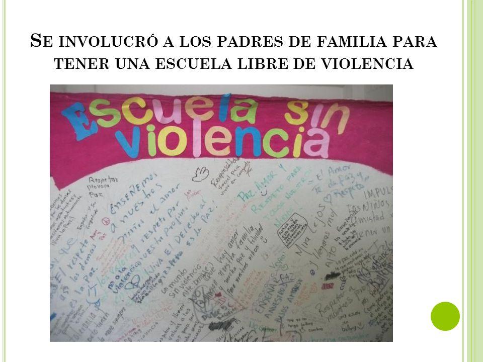 Se involucró a los padres de familia para tener una escuela libre de violencia