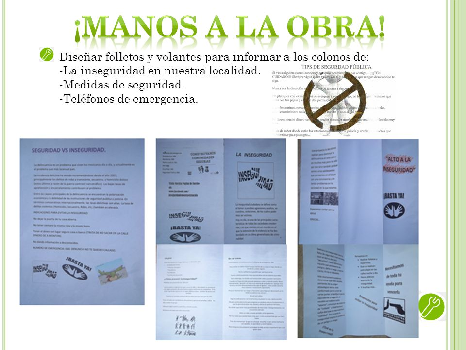 ¡Manos a la obra! Diseñar folletos y volantes para informar a los colonos de: -La inseguridad en nuestra localidad.