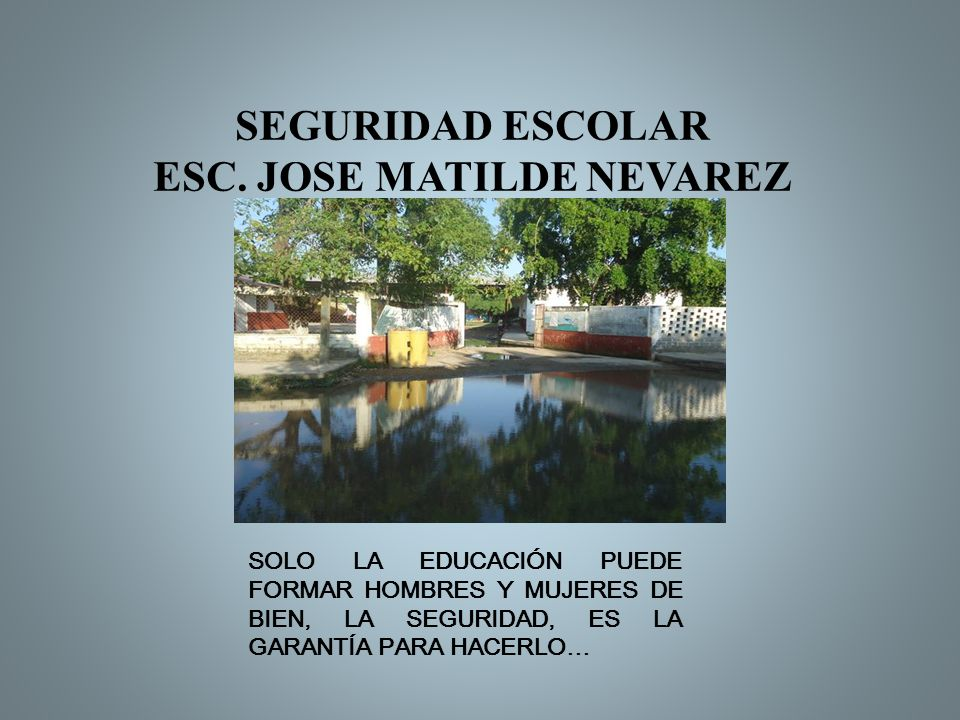 SEGURIDAD ESCOLAR ESC. JOSE MATILDE NEVAREZ