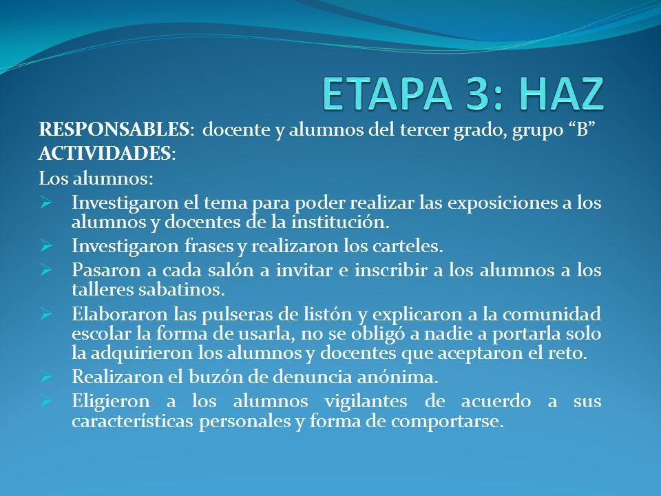 ETAPA 3: HAZ RESPONSABLES: docente y alumnos del tercer grado, grupo B ACTIVIDADES: Los alumnos:
