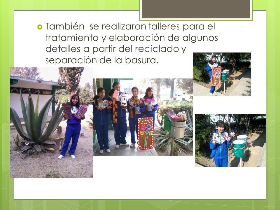 También se realizaron talleres para el tratamiento y elaboración de algunos detalles a partir del reciclado y separación de la basura.