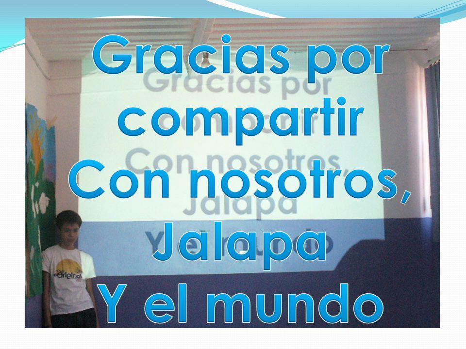Gracias por compartir Con nosotros, Jalapa Y el mundo