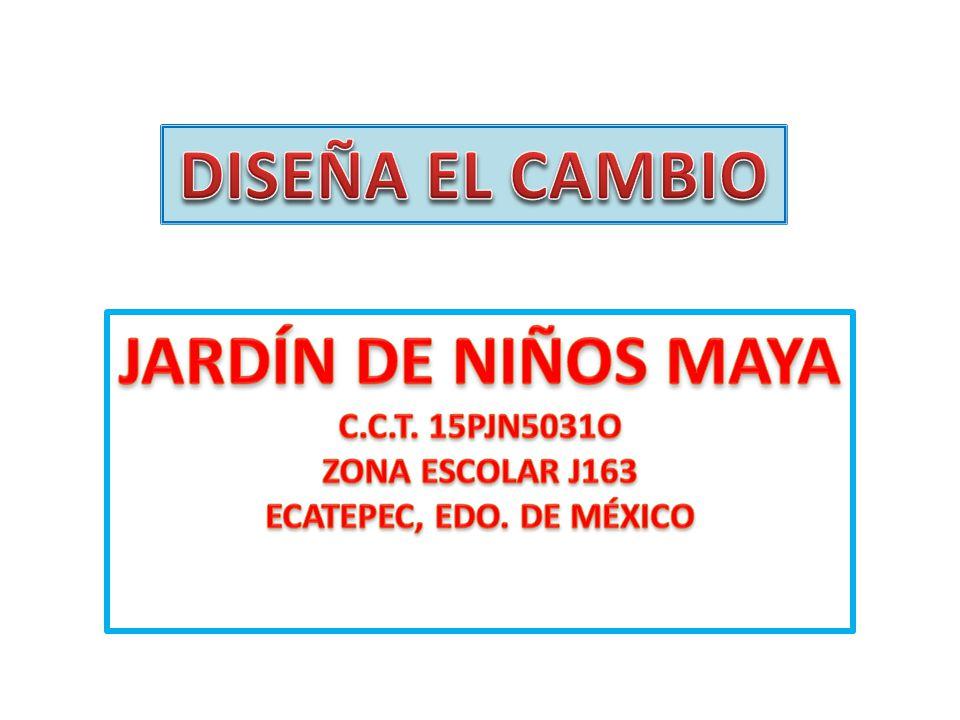 DISEÑA EL CAMBIO JARDÍN DE NIÑOS MAYA