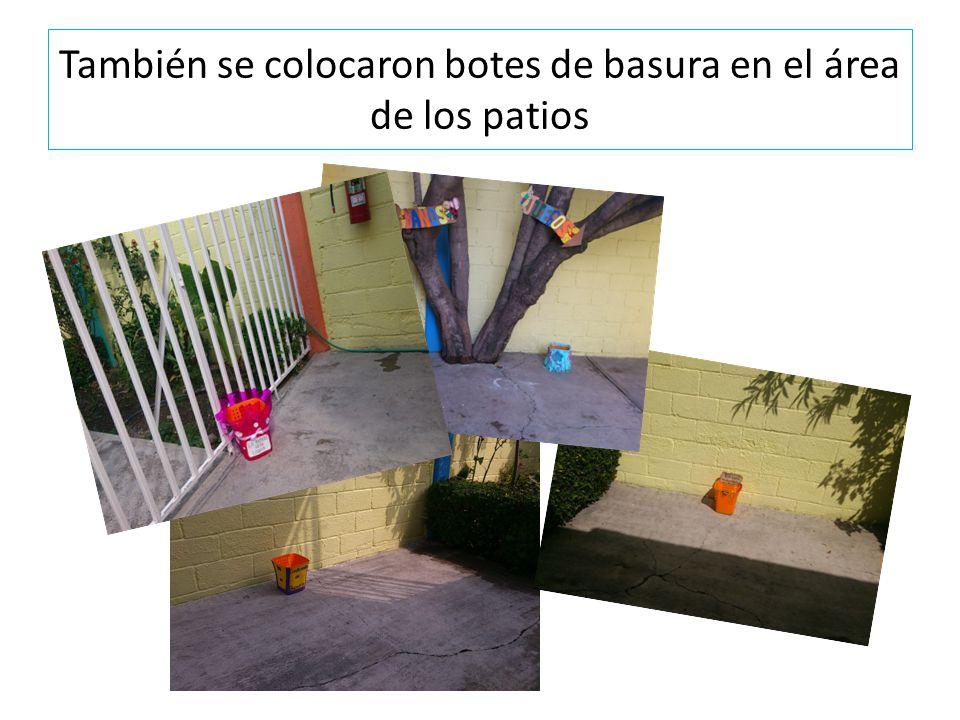 También se colocaron botes de basura en el área de los patios
