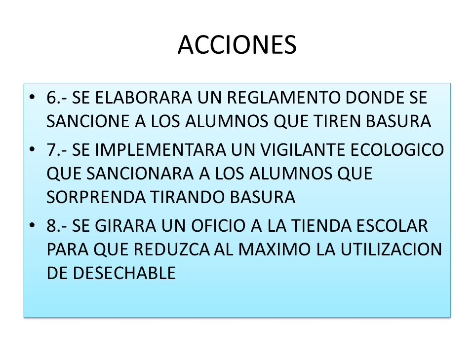 ACCIONES 6.- SE ELABORARA UN REGLAMENTO DONDE SE SANCIONE A LOS ALUMNOS QUE TIREN BASURA.