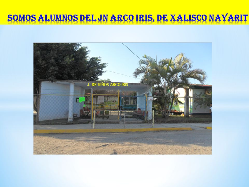 SOMOS ALUMNOS DEL JN ARCO IRIS, DE XALISCO NAYARIT