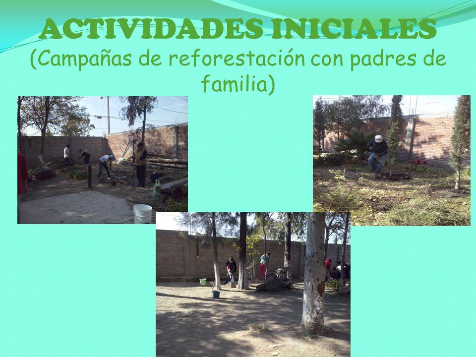 ACTIVIDADES INICIALES (Campañas de reforestación con padres de familia)