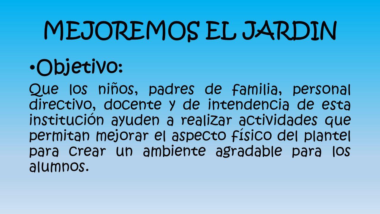MEJOREMOS EL JARDIN Objetivo: