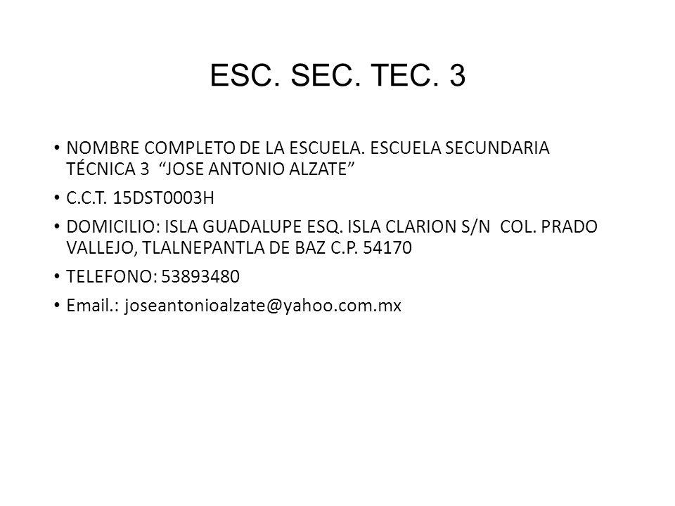ESC. SEC. TEC. 3 NOMBRE COMPLETO DE LA ESCUELA. ESCUELA SECUNDARIA TÉCNICA 3 JOSE ANTONIO ALZATE