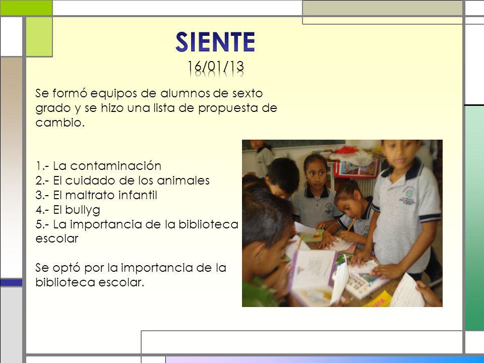 SIENTE 16/01/13. Se formó equipos de alumnos de sexto grado y se hizo una lista de propuesta de cambio.