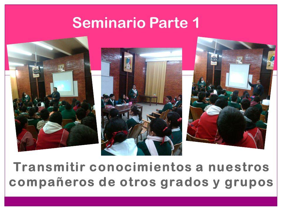 Seminario Parte 1 Transmitir conocimientos a nuestros compañeros de otros grados y grupos
