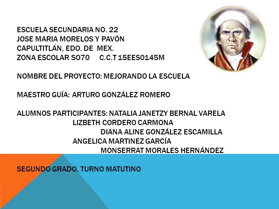 ESCUELA SECUNDARIA NO. 22. JOSE MARIA MORELOS Y PAVÓN CAPULTITLÁN, EDO