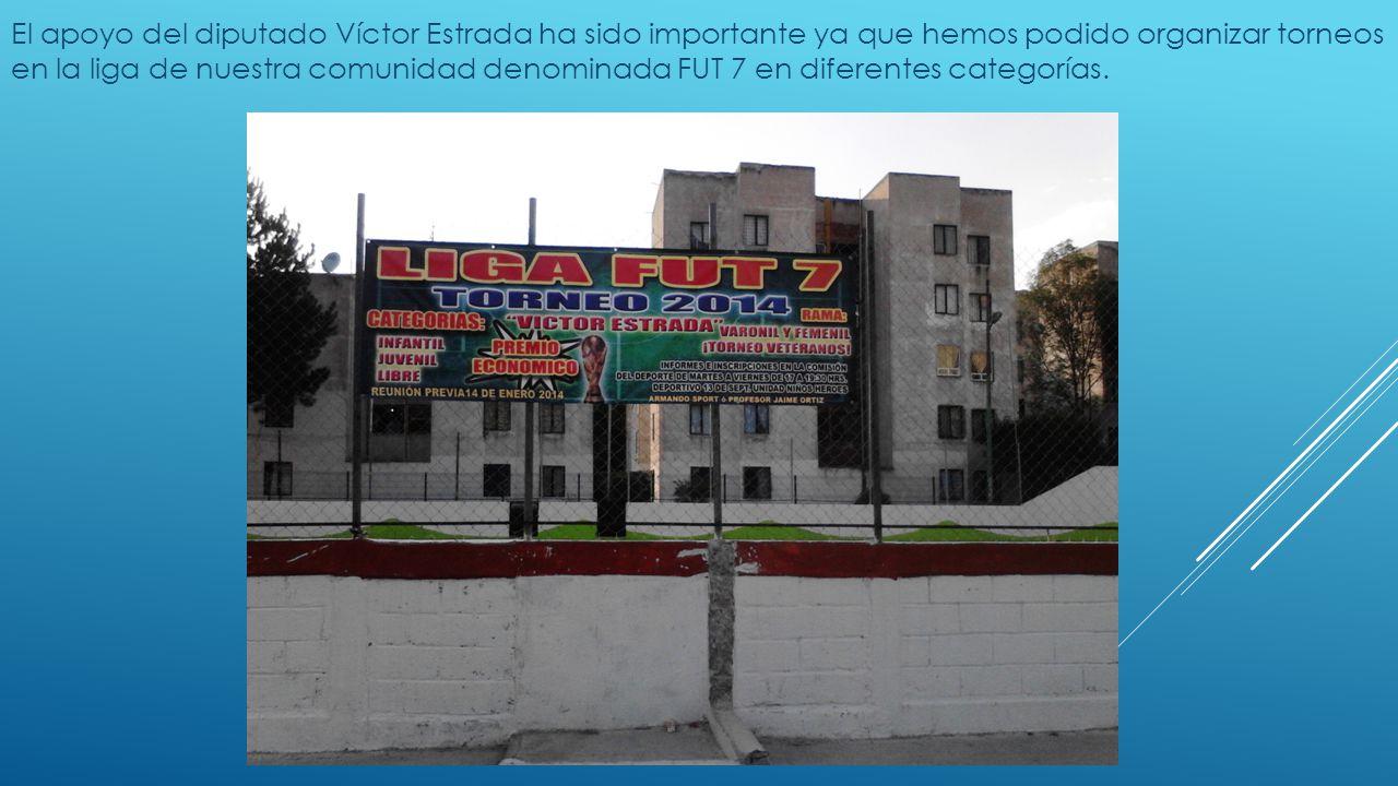 El apoyo del diputado Víctor Estrada ha sido importante ya que hemos podido organizar torneos en la liga de nuestra comunidad denominada FUT 7 en diferentes categorías.