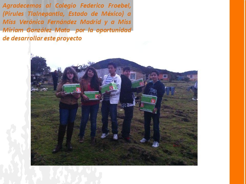 Agradecemos al Colegio Federico Froebel, (Pirules Tlalnepantla, Estado de México) a Miss Verónica Fernández Madrid y a Miss Miriam González Mata por la oportunidad de desarrollar este proyecto