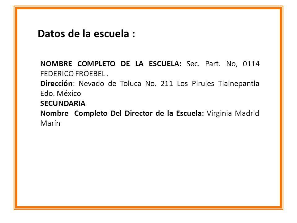 Datos de la escuela : NOMBRE COMPLETO DE LA ESCUELA: Sec. Part. No, 0114 FEDERICO FROEBEL .
