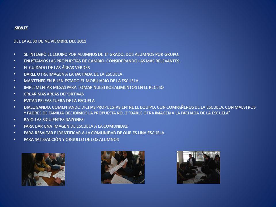 SIENTE DEL 1º AL 30 DE NOVIEMBRE DEL 2011. SE INTEGRÓ EL EQUIPO POR ALUMNOS DE 1º GRADO, DOS ALUMNOS POR GRUPO.