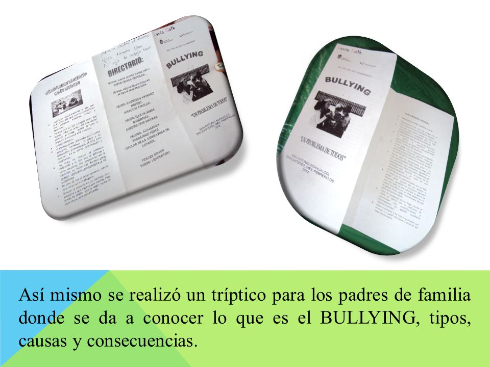 Así mismo se realizó un tríptico para los padres de familia donde se da a conocer lo que es el BULLYING, tipos, causas y consecuencias.