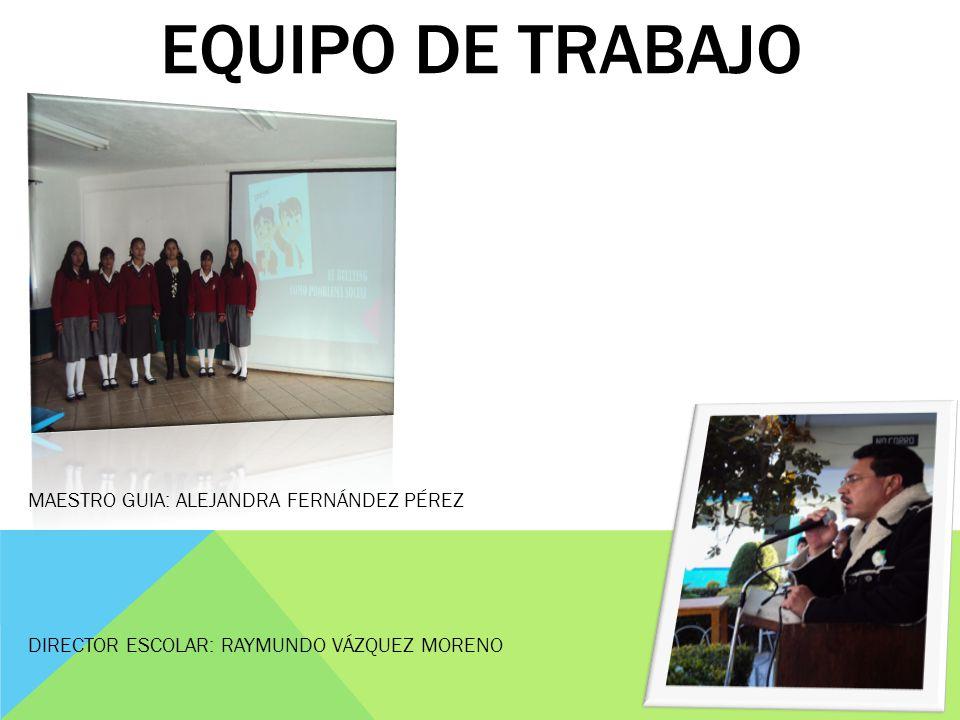 Equipo de trabajo MAESTRO GUIA: ALEJANDRA FERNÁNDEZ PÉREZ