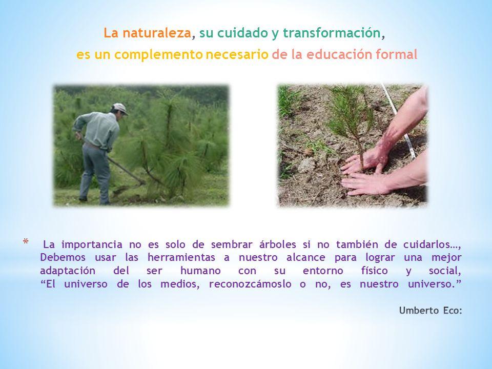 La naturaleza, su cuidado y transformación,