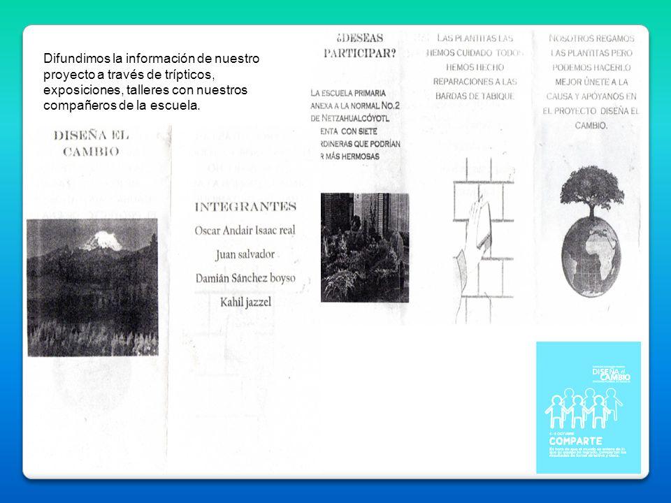 Difundimos la información de nuestro proyecto a través de trípticos, exposiciones, talleres con nuestros compañeros de la escuela.
