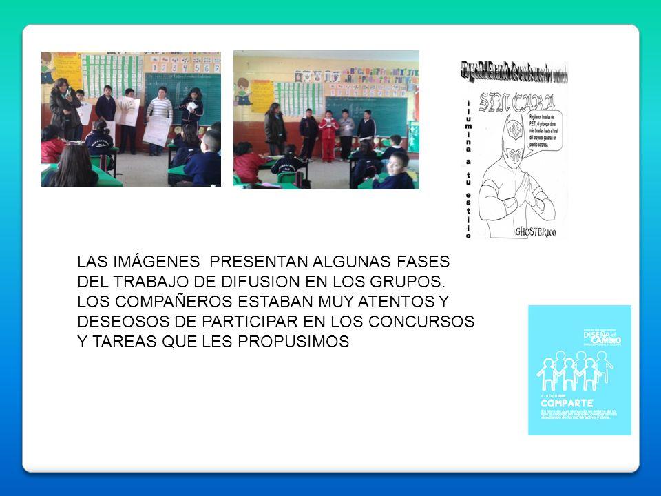 LAS IMÁGENES PRESENTAN ALGUNAS FASES DEL TRABAJO DE DIFUSION EN LOS GRUPOS.