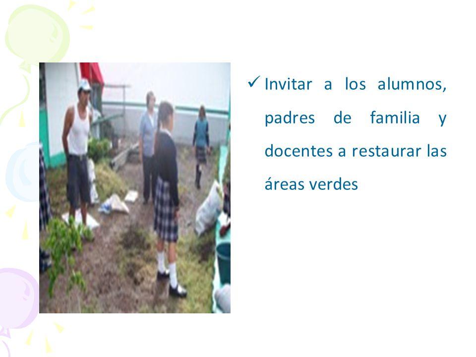 Invitar a los alumnos, padres de familia y docentes a restaurar las áreas verdes