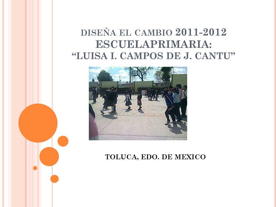 diseña el cambio 2011-2012 ESCUELAPRIMARIA: LUISA I. CAMPOS DE J
