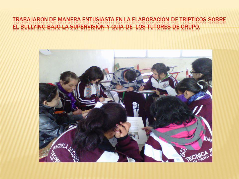 TRABAJARON DE MANERA ENTUSIASTA EN LA ELABORACION DE TRIPTICOS SOBRE EL BULLYING BAJO LA SUPERVISIÒN Y GUÌA DE LOS TUTORES DE GRUPO.