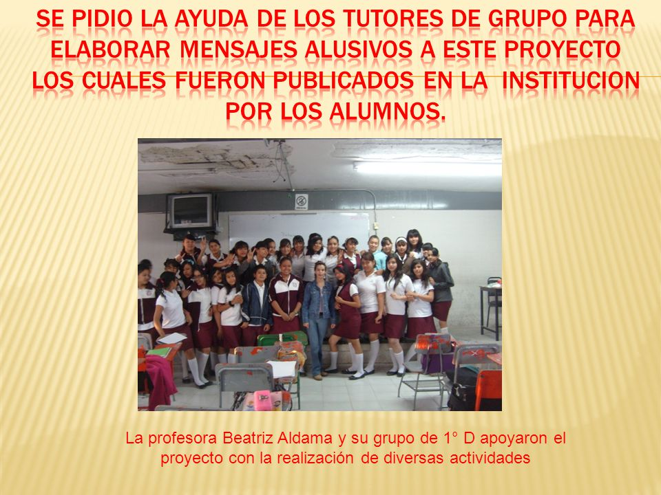 Se pidio la ayuda de los tutores de grupo para elaborar mensajes alusivos a este proyecto los cuales fueron publicados en la institucion por los alumnos.