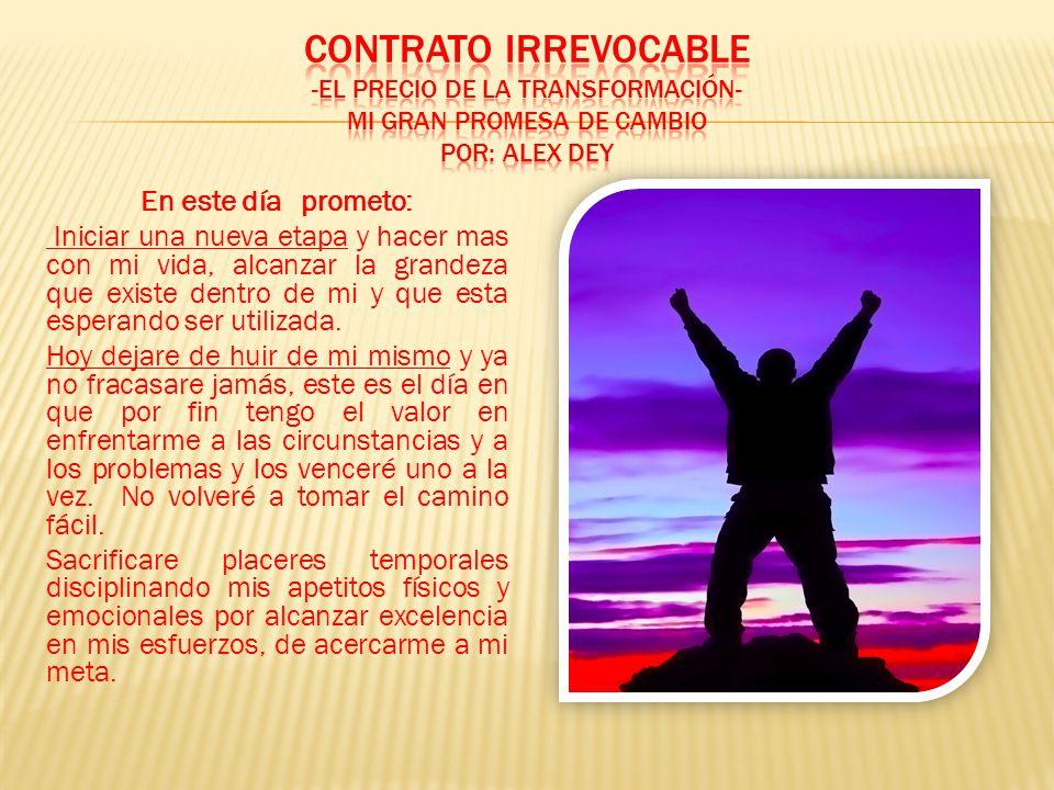 CONTRATO IRREVOCABLE -El Precio de la Transformación- Mi Gran Promesa De Cambio Por: Alex Dey