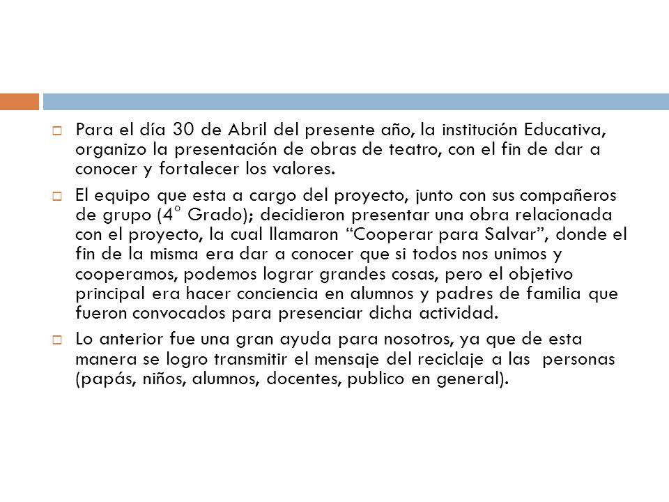 Para el día 30 de Abril del presente año, la institución Educativa, organizo la presentación de obras de teatro, con el fin de dar a conocer y fortalecer los valores.