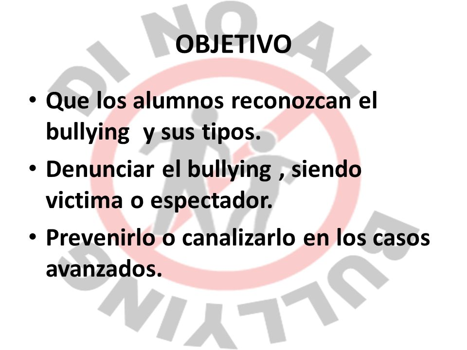 OBJETIVO Que los alumnos reconozcan el bullying y sus tipos.