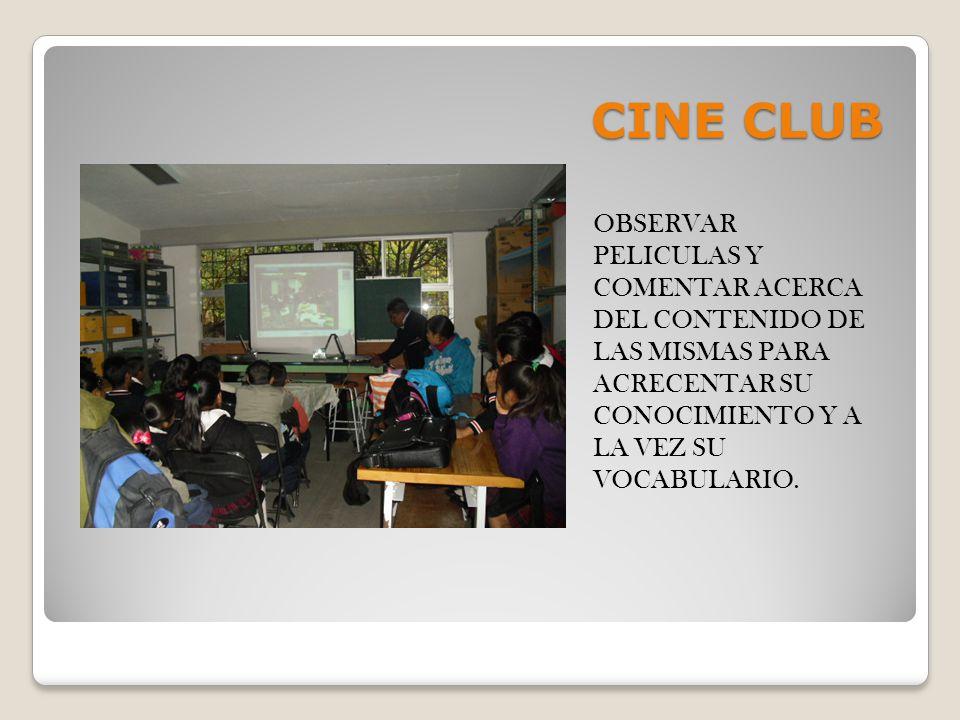CINE CLUB OBSERVAR PELICULAS Y COMENTAR ACERCA DEL CONTENIDO DE LAS MISMAS PARA ACRECENTAR SU CONOCIMIENTO Y A LA VEZ SU VOCABULARIO.