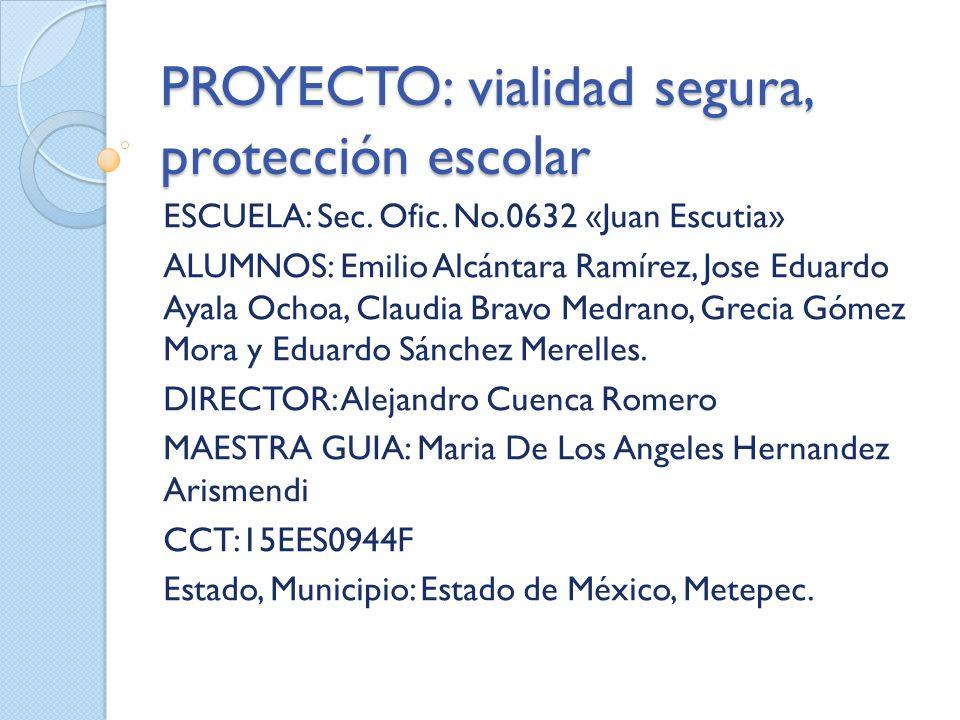 PROYECTO: vialidad segura, protección escolar