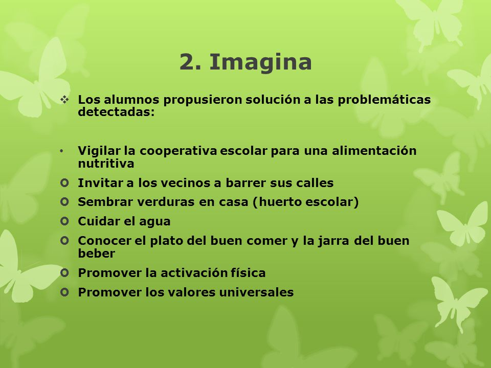 2. Imagina Los alumnos propusieron solución a las problemáticas detectadas: Vigilar la cooperativa escolar para una alimentación nutritiva.
