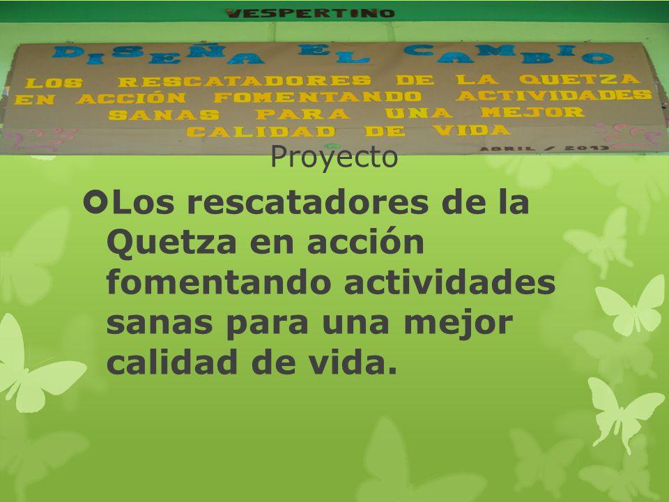 Proyecto Los rescatadores de la Quetza en acción fomentando actividades sanas para una mejor calidad de vida.