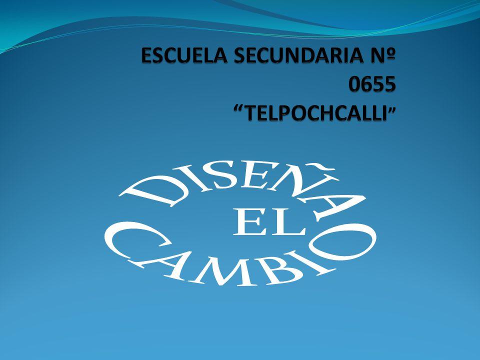 ESCUELA SECUNDARIA Nº 0655 TELPOCHCALLI