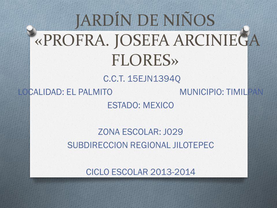 JARDÍN DE NIÑOS «PROFRA. JOSEFA ARCINIEGA FLORES»