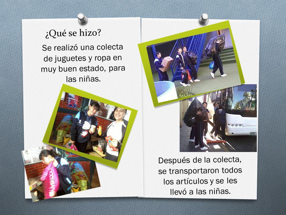 ¿Qué se hizo Se realizó una colecta de juguetes y ropa en muy buen estado, para las niñas.