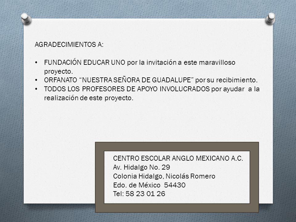 AGRADECIMIENTOS A: FUNDACIÓN EDUCAR UNO por la invitación a este maravilloso proyecto. ORFANATO NUESTRA SEÑORA DE GUADALUPE por su recibimiento.
