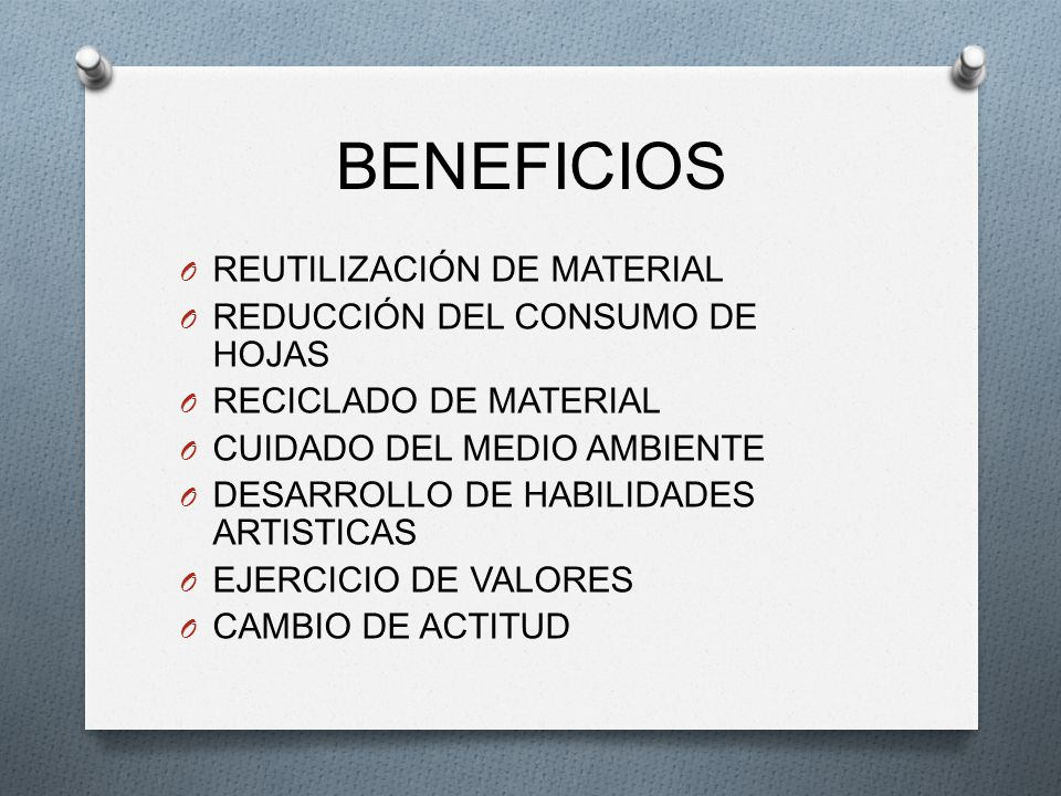 BENEFICIOS REUTILIZACIÓN DE MATERIAL REDUCCIÓN DEL CONSUMO DE HOJAS