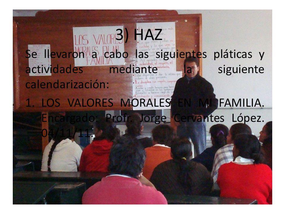 3) HAZ Se llevaron a cabo las siguientes pláticas y actividades mediante la siguiente calendarización: