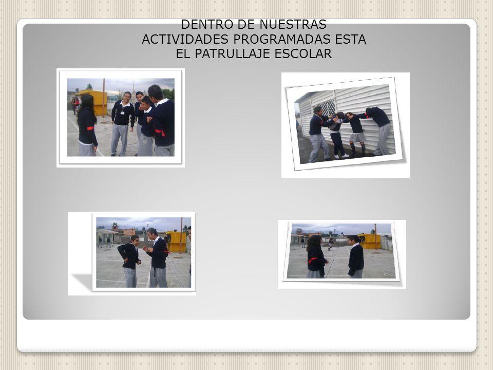 DENTRO DE NUESTRAS ACTIVIDADES PROGRAMADAS ESTA EL PATRULLAJE ESCOLAR